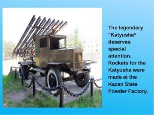 "The legendary ""Katyusha"" deserves special attention. Rockets for the Katyusha"