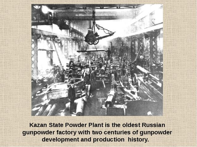 Kazan State Powder Plant is the oldest Russian gunpowder factory with two cen...