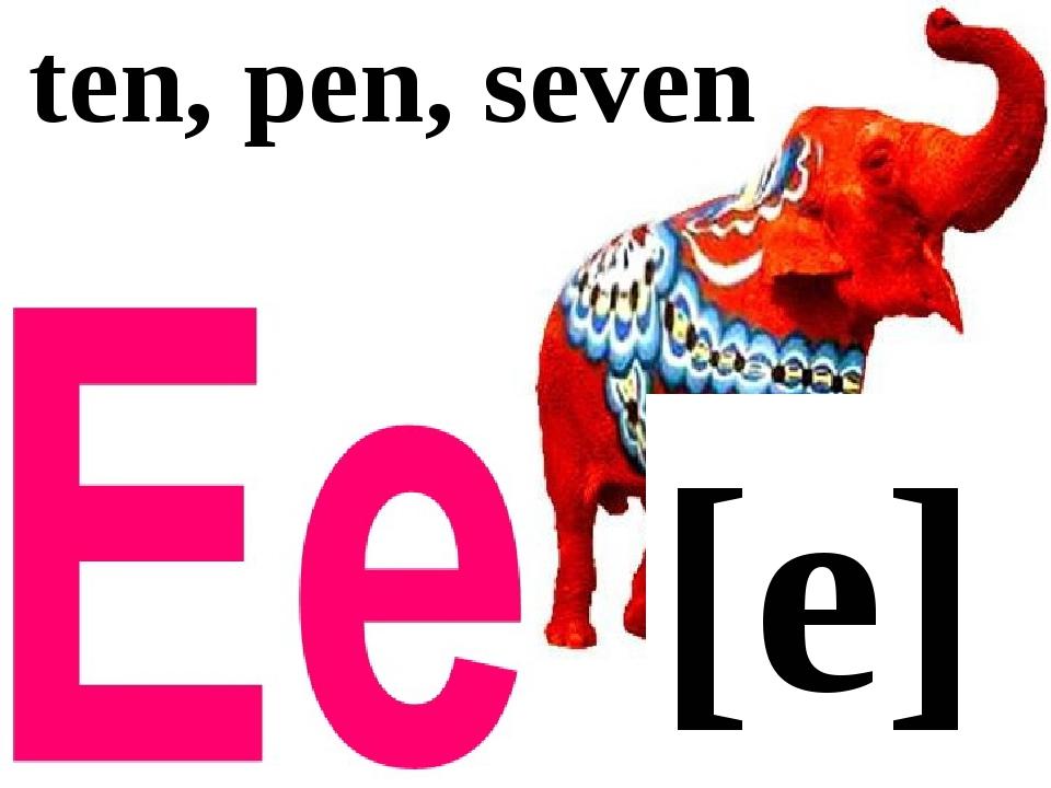 [e] ten, pen, seven