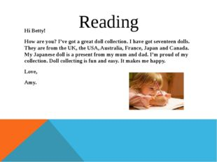 Reading Hi Betty! How are you? I've got a great doll collection. I have got s