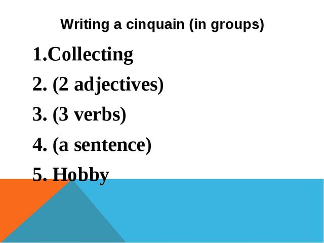 Writing a cinquain (in groups) 1.Collecting 2. (2 adjectives) 3. (3 verbs) 4....