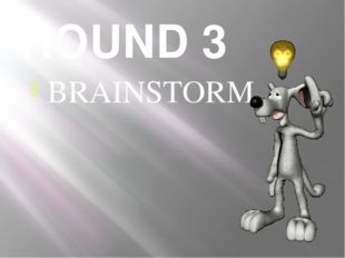 ROUND 3 BRAINSTORM