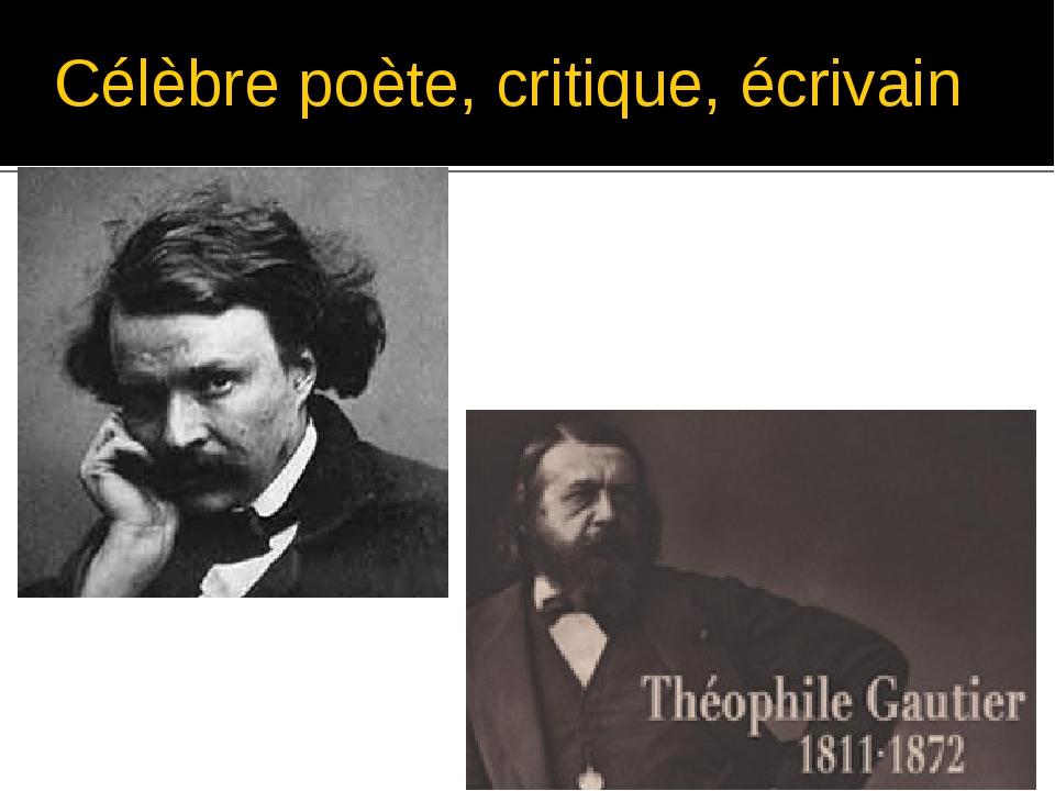 Célèbre poète, critique, écrivain