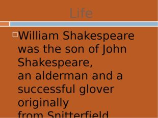 Life William Shakespeare was the son ofJohn Shakespeare, analdermanand a s