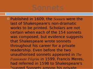 Sonnets Published in 1609, theSonnets were the last of Shakespeare's non-dra