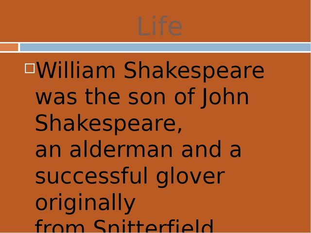 Life William Shakespeare was the son ofJohn Shakespeare, analdermanand a s...