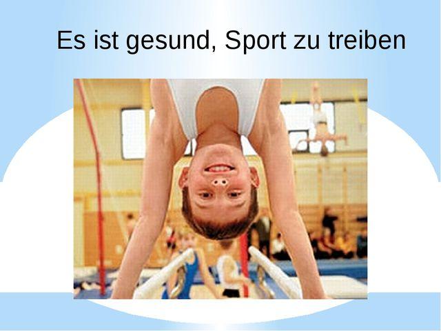 Es ist gesund, Sport zu treiben