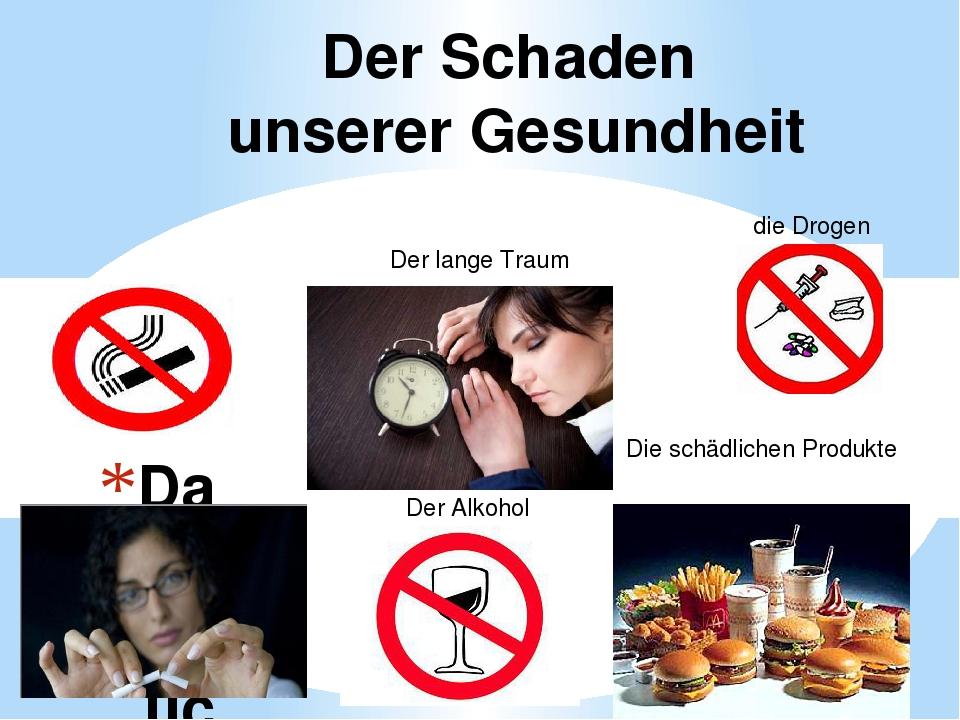 Das Rauchen Der Schaden unserer Gesundheit  Der lange Traum Der Alkohol Die...