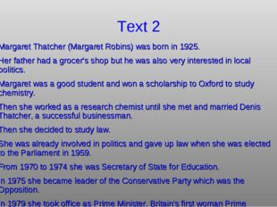 Text 2 Margaret Thatcher (Margaret Robins) was born in 1925. Her father had a