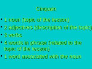 Cinquain 1 noun (topic of the lesson) 2 adjectives (description of the topic)