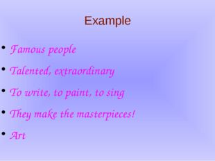 Example Famous people Talented, extraordinary To write, to paint, to sing The