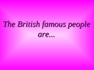 The British famous people are...