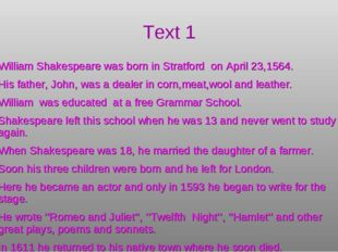 Text 1 William Shakespeare was born in Stratford on April 23,1564. His father