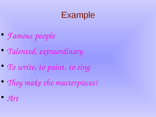 Example Famous people Talented, extraordinary To write, to paint, to sing The...