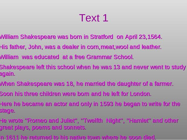 Text 1 William Shakespeare was born in Stratford on April 23,1564. His father...