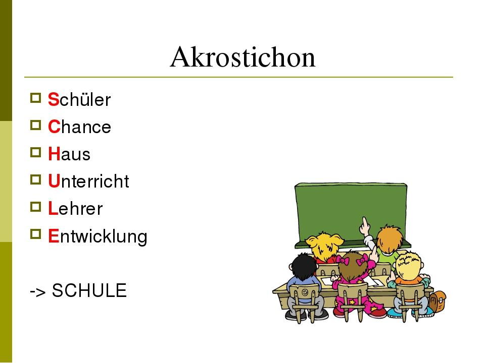 Akrostichon Schüler Chance Haus Unterricht Lehrer Entwicklung -> SCHULE