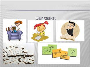 Our tasks: