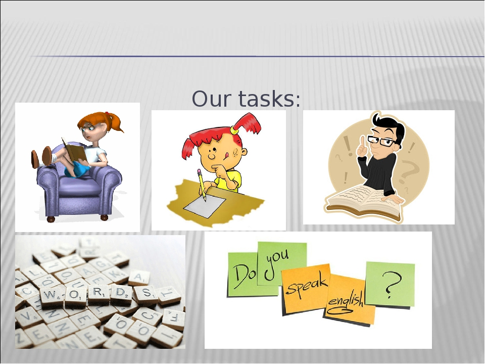 Our tasks: