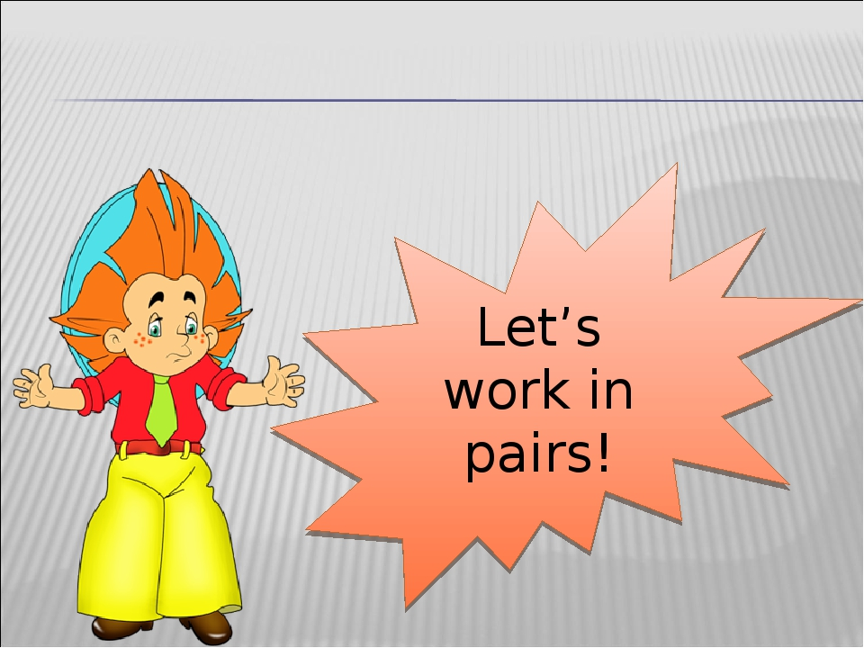 Let's work in pairs!