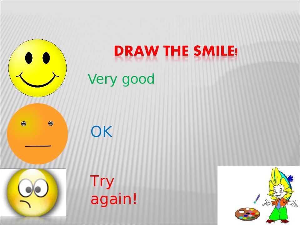 Very good OK Try again!