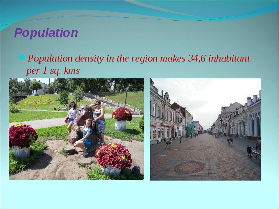 Population Population density in the region makes 34,6 inhabitant per 1 sq. kms