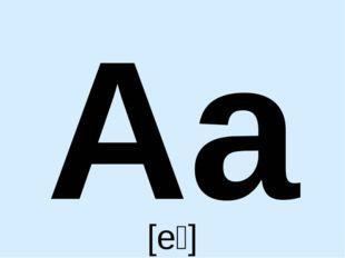 Aa [eɪ]