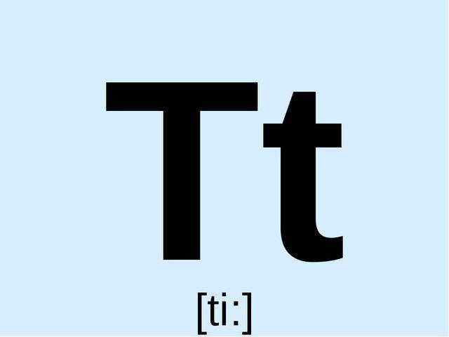 Tt [ti:]