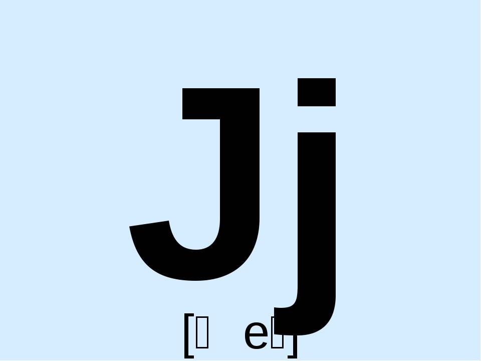 Jj [ʤeɪ]