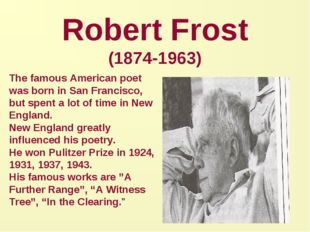 Robert Frost (1874-1963) The famous American poet was born in San Francisco,
