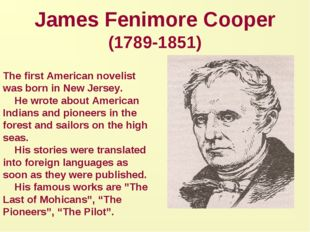 James Fenimore Cooper (1789-1851) The first American novelist was born in New