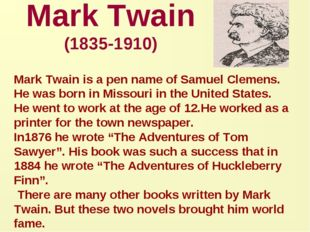 Mark Twain (1835-1910) Mark Twain is a pen name of Samuel Clemens. He was bor