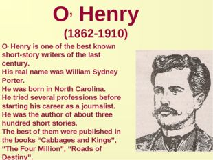 O, Henry (1862-1910) O, Henry is one of the best known short-story writers of