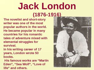Jack London (1876-1916) The novelist and short-story writer was one of the mo