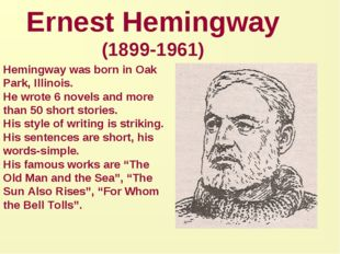 Ernest Hemingway (1899-1961) Hemingway was born in Oak Park, Illinois. He wro