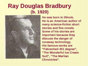 Ray Douglas Bradbury (b. 1920) He was born in Illinois. He is an American aut