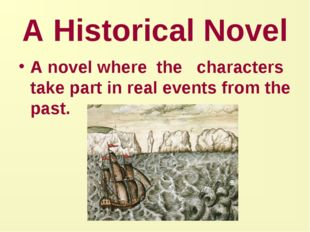 A Historical Novel A novel where the characters take part in real events from