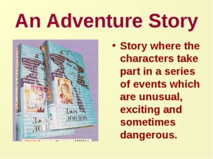 An Adventure Story Story where the characters take part in a series of events