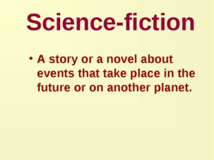 Science-fiction A story or a novel about events that take place in the futur