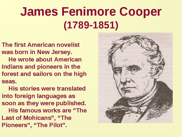 James Fenimore Cooper (1789-1851) The first American novelist was born in New...