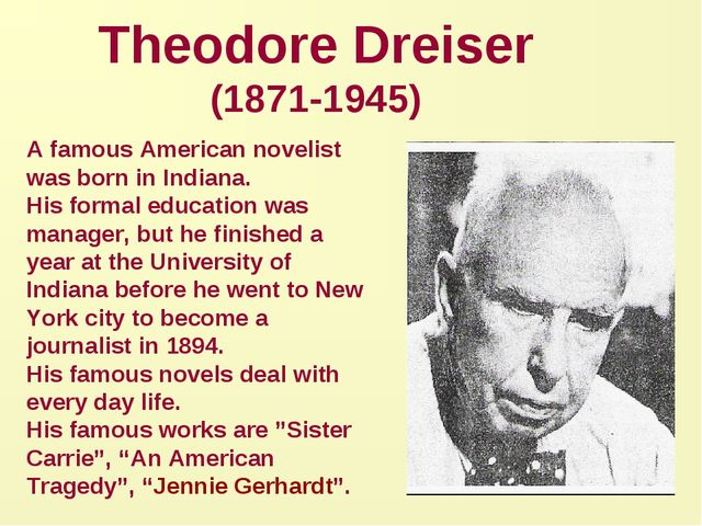Theodore Dreiser (1871-1945) A famous American novelist was born in Indiana....