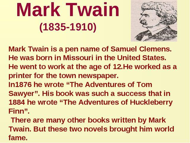 Mark Twain (1835-1910) Mark Twain is a pen name of Samuel Clemens. He was bor...