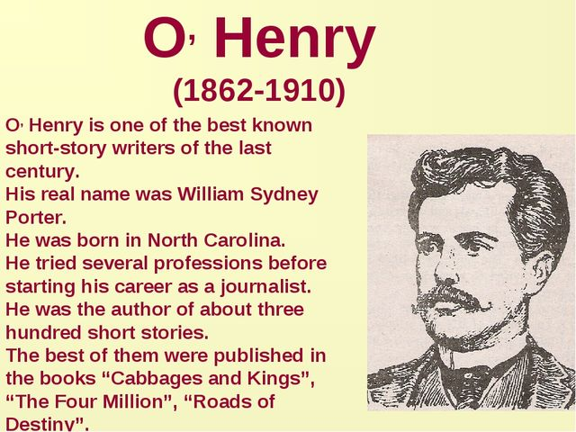 O, Henry (1862-1910) O, Henry is one of the best known short-story writers of...