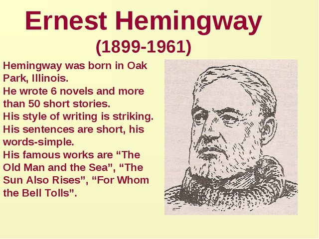 Ernest Hemingway (1899-1961) Hemingway was born in Oak Park, Illinois. He wro...