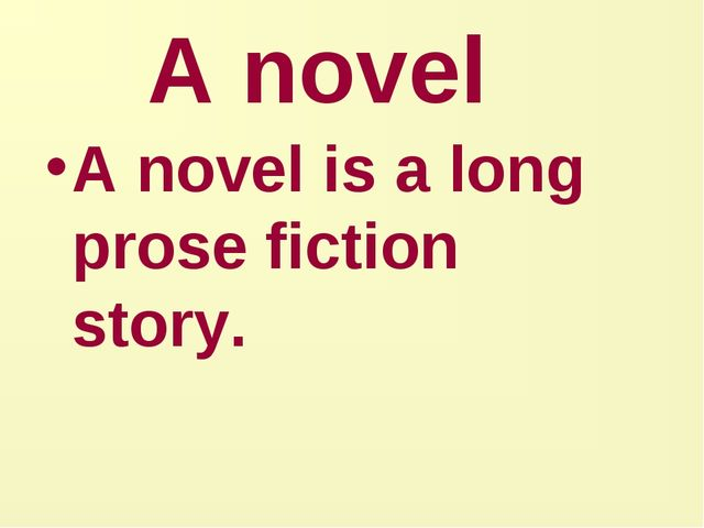 A novel A novel is a long prose fiction story.