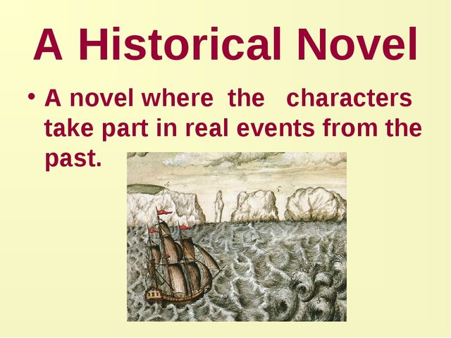 A Historical Novel A novel where the characters take part in real events from...
