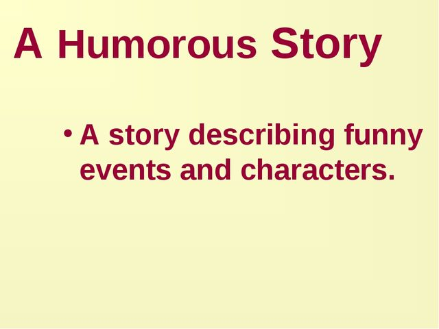 A Humorous Story A story describing funny events and characters.