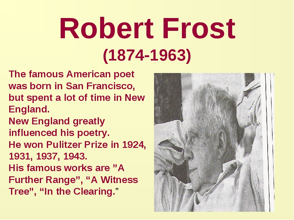 Robert Frost (1874-1963) The famous American poet was born in San Francisco,...