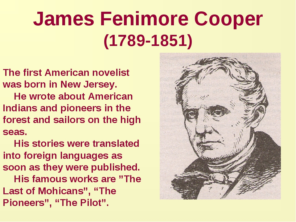 a biography of james fenimore cooper an american writer A definitive new biography of james fenimore cooper, early nineteenth century master of american popular fiction american author james fenimore cooper (1789–1851) has been credited with inventing and popularizing a wide variety of genre fiction, including the western, the spy novel, the high seas adventure tale, and the revolutionary war.