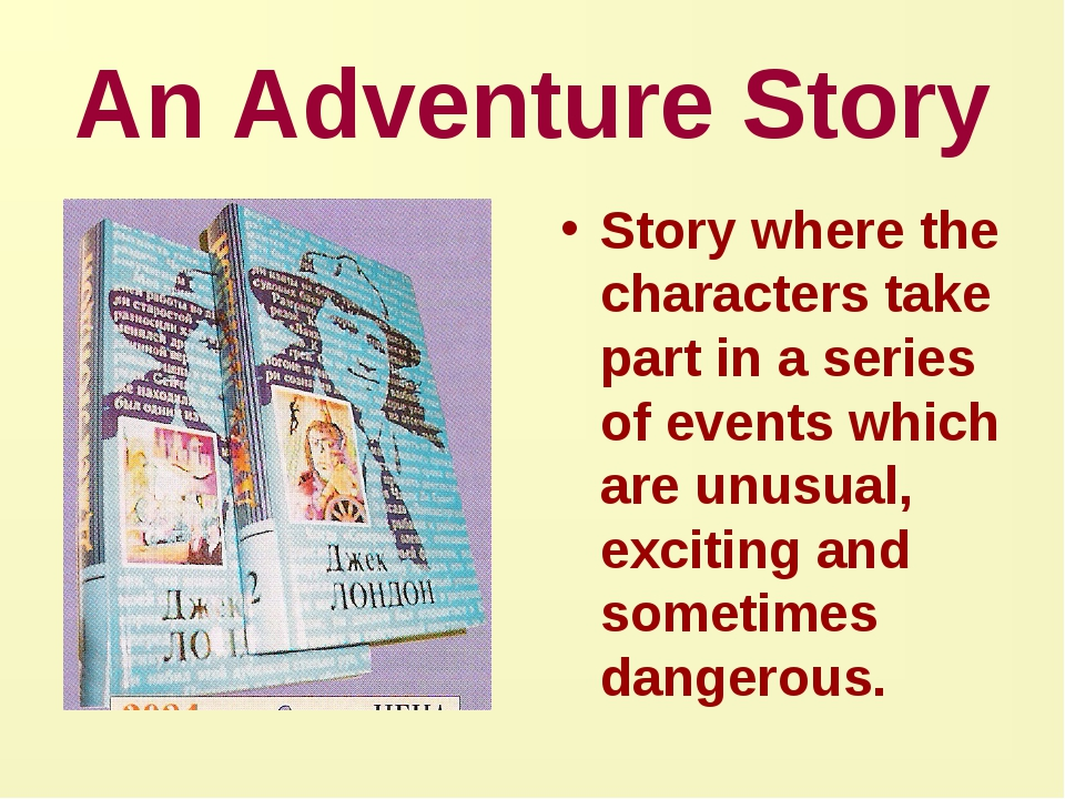 An Adventure Story Story where the characters take part in a series of events...