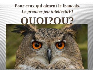 Pour ceux qui aiment le francais. Le premier jeu intellectuEl QUOI?OU?QUAND?